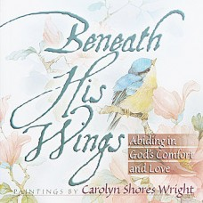 Beneath His Wings-Inspirational book-Paintings by Carolyn Shores Wright